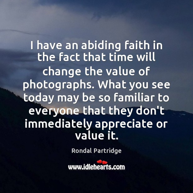 Image, I have an abiding faith in the fact that time will change