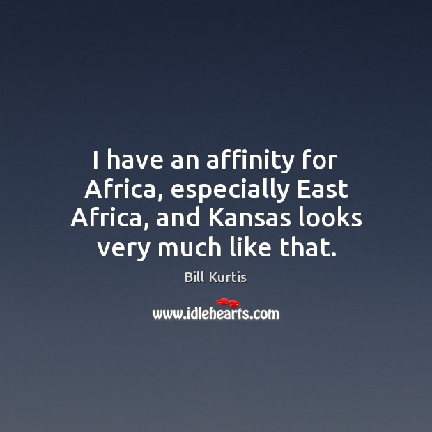 Image, I have an affinity for Africa, especially East Africa, and Kansas looks