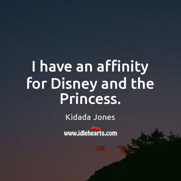 I have an affinity for Disney and the Princess. Image