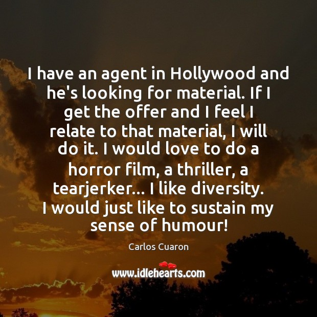 Image, I have an agent in Hollywood and he's looking for material. If