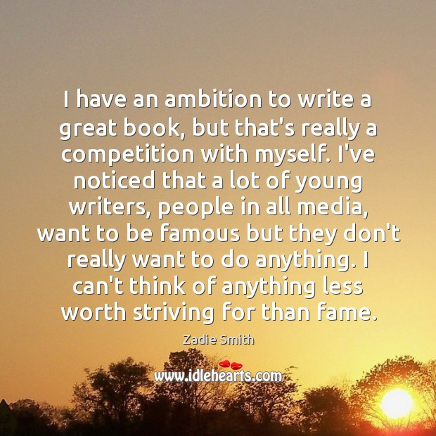 I have an ambition to write a great book, but that's really Image