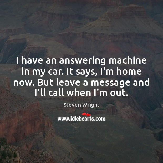 I have an answering machine in my car. It says, I'm home Steven Wright Picture Quote