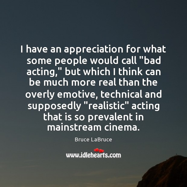 """I have an appreciation for what some people would call """"bad acting,"""" Image"""