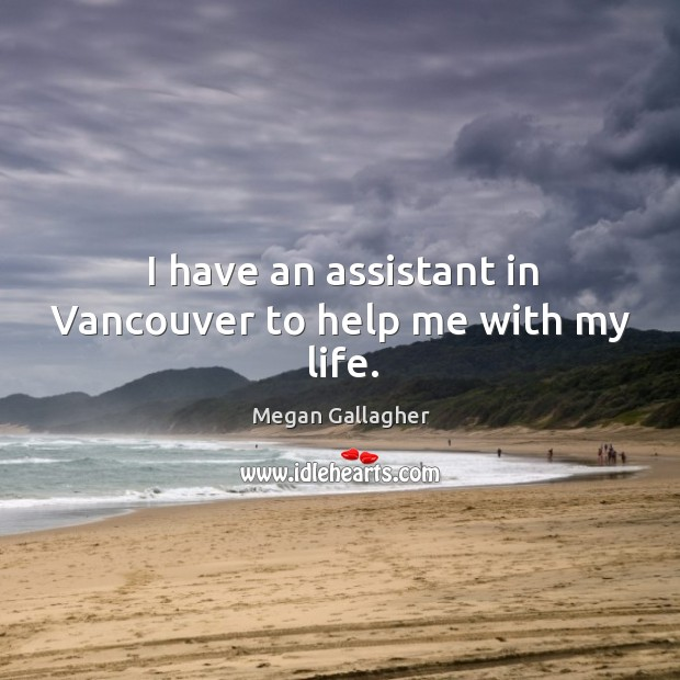 I have an assistant in vancouver to help me with my life. Image