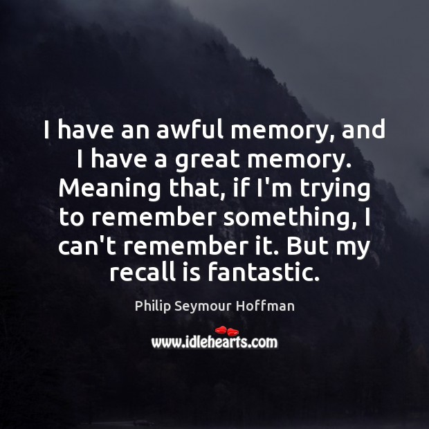 I have an awful memory, and I have a great memory. Meaning Image