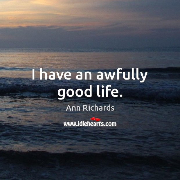 Image, I have an awfully good life.