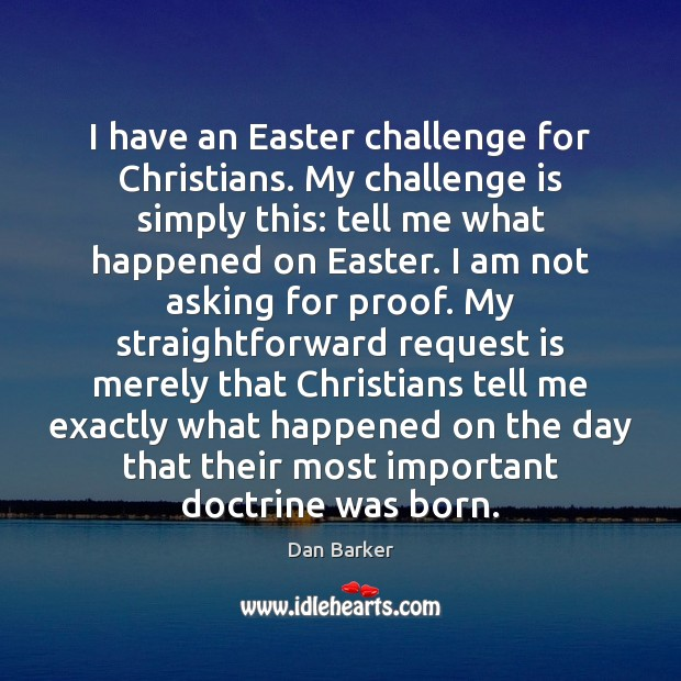 I have an Easter challenge for Christians. My challenge is simply this: Easter Quotes Image