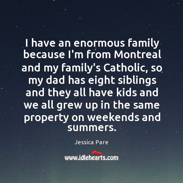 I have an enormous family because I'm from Montreal and my family's Image