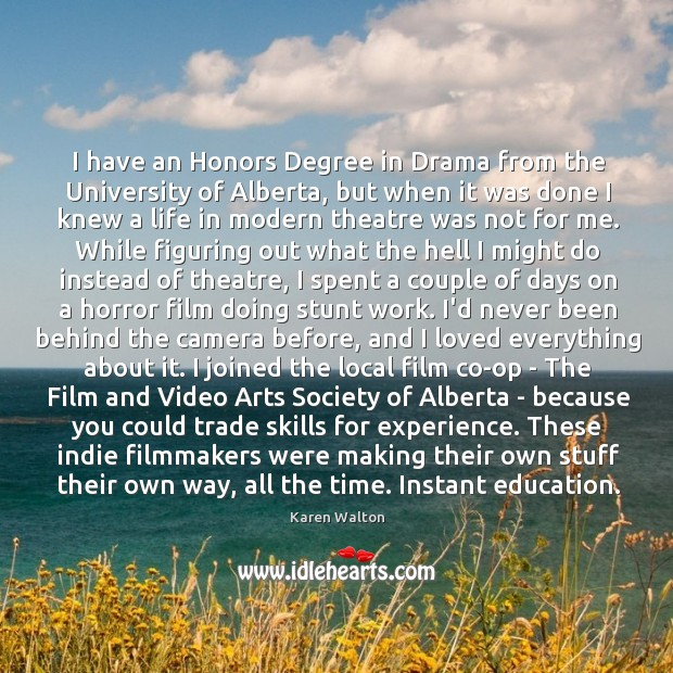 I have an Honors Degree in Drama from the University of Alberta, Karen Walton Picture Quote