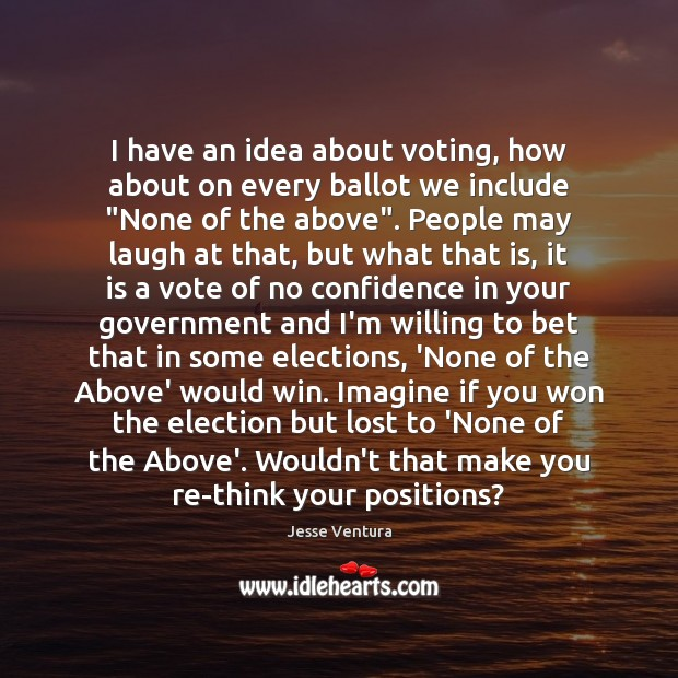 Image, I have an idea about voting, how about on every ballot we