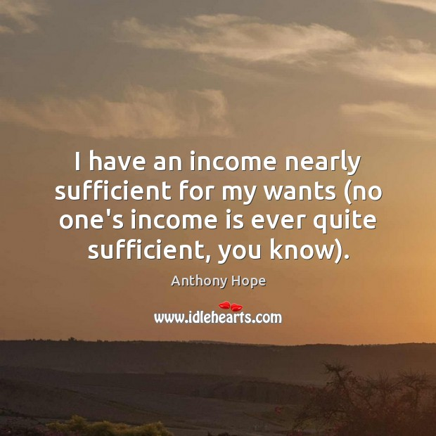 Image, I have an income nearly sufficient for my wants (no one's income