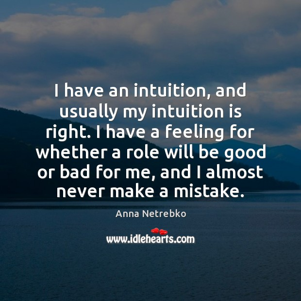 Image, I have an intuition, and usually my intuition is right. I have