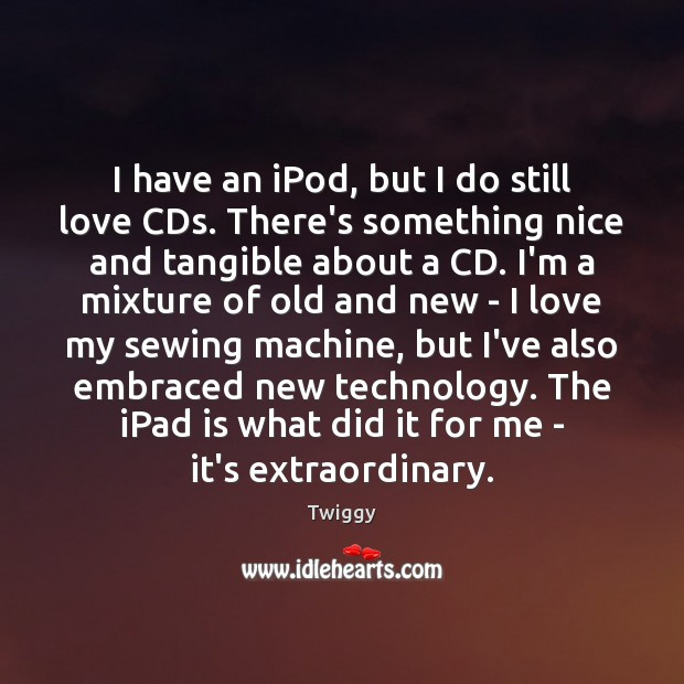 I have an iPod, but I do still love CDs. There's something Image