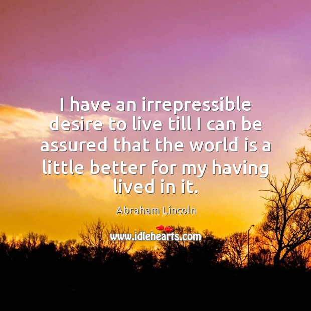 Image, I have an irrepressible desire to live till I can be assured