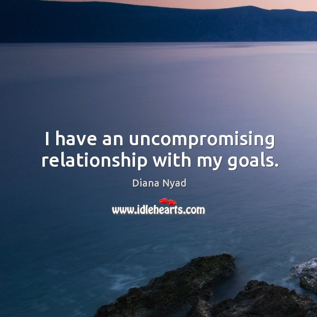 I have an uncompromising relationship with my goals. Image