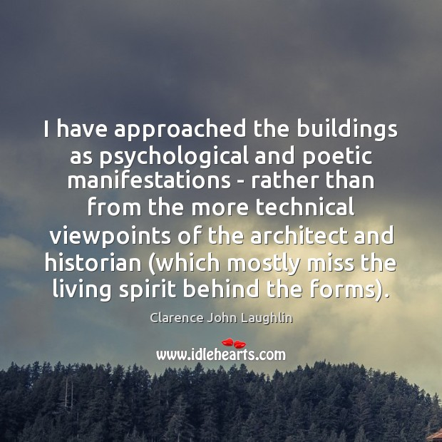 I have approached the buildings as psychological and poetic manifestations – rather Image