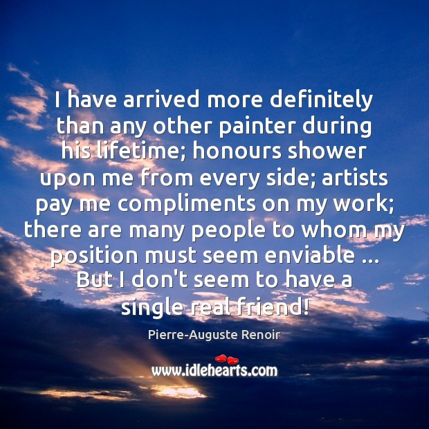 I have arrived more definitely than any other painter during his lifetime; Real Friends Quotes Image