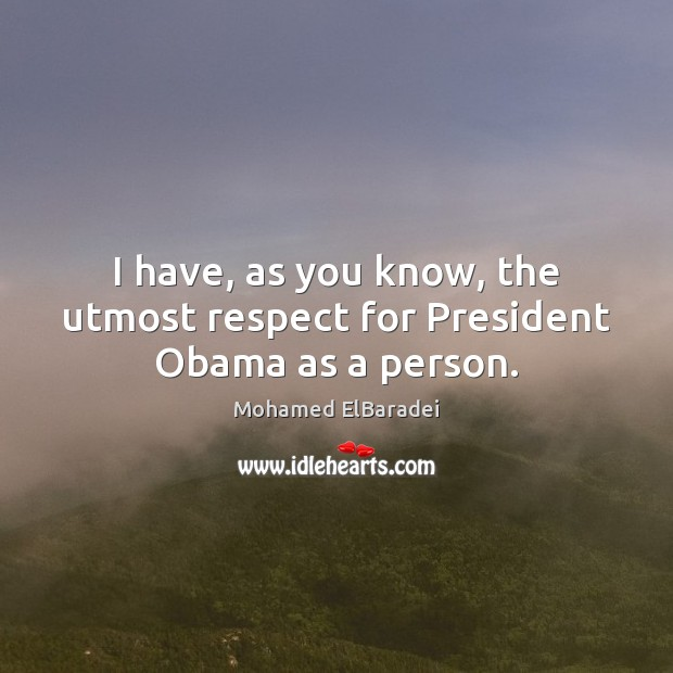 I have, as you know, the utmost respect for President Obama as a person. Image