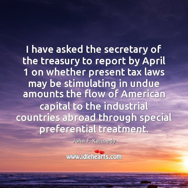 Image, I have asked the secretary of the treasury to report by April 1
