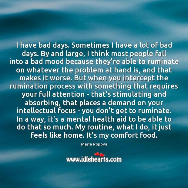 I have bad days. Sometimes I have a lot of bad days. Image