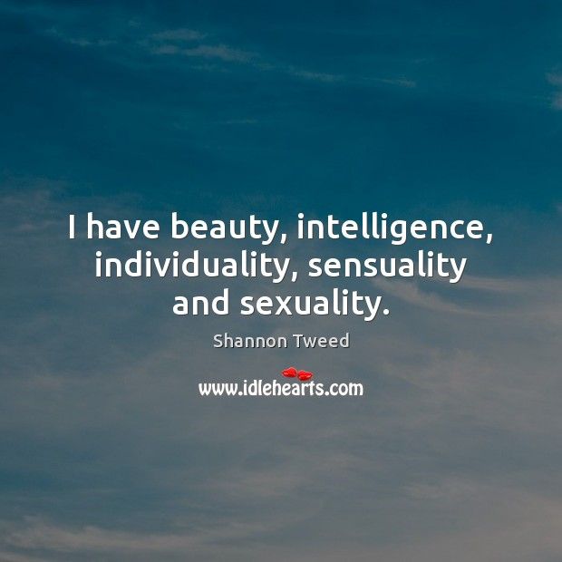 I have beauty, intelligence, individuality, sensuality and sexuality. Image
