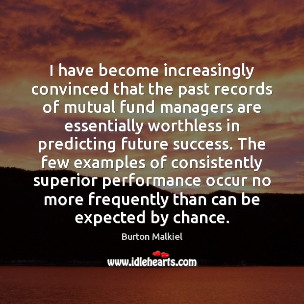 I have become increasingly convinced that the past records of mutual fund Chance Quotes Image