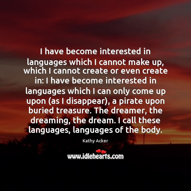 I have become interested in languages which I cannot make up, which Dreaming Quotes Image