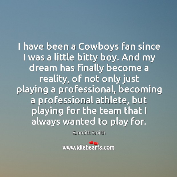 I have been a cowboys fan since I was a little bitty boy. Image