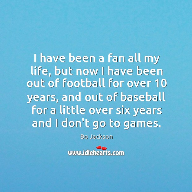 I have been a fan all my life, but now I have Bo Jackson Picture Quote