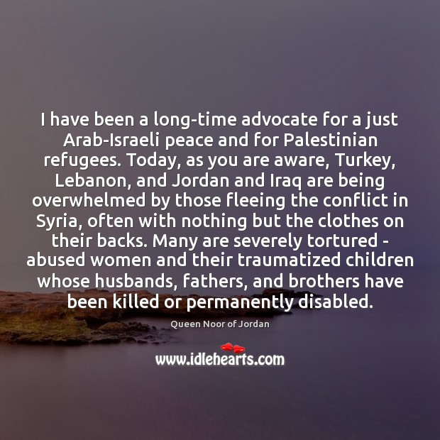 Image, I have been a long-time advocate for a just Arab-Israeli peace and