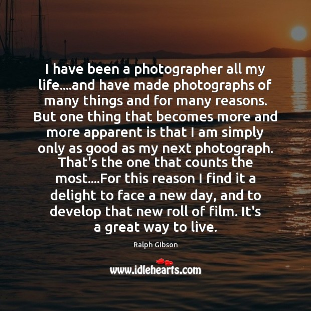 I have been a photographer all my life….and have made photographs Image