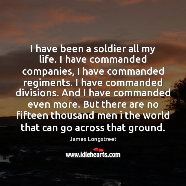 I have been a soldier all my life. I have commanded companies, Image