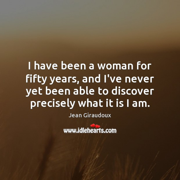 I have been a woman for fifty years, and I've never yet Image