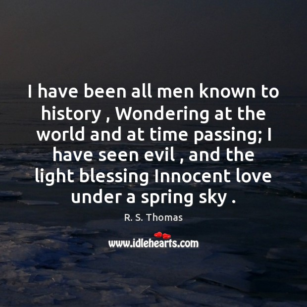 I have been all men known to history , Wondering at the world Image