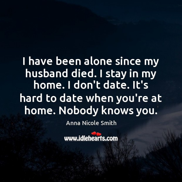 Image, I have been alone since my husband died. I stay in my
