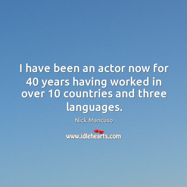 I have been an actor now for 40 years having worked in over 10 countries and three languages. Image