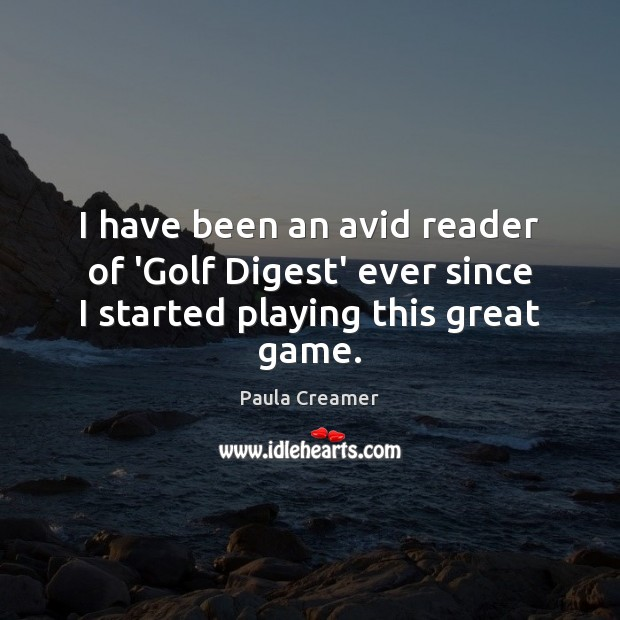 I have been an avid reader of 'Golf Digest' ever since I started playing this great game. Paula Creamer Picture Quote