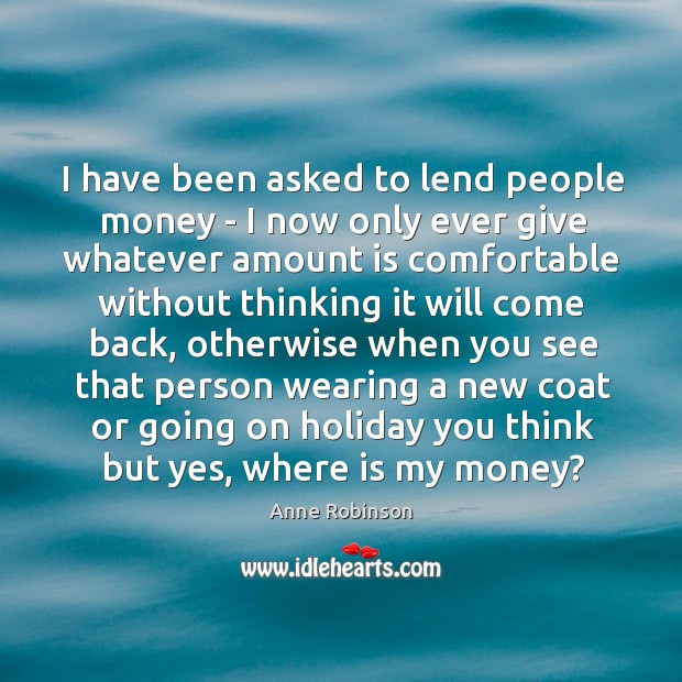 I have been asked to lend people money – I now only Image