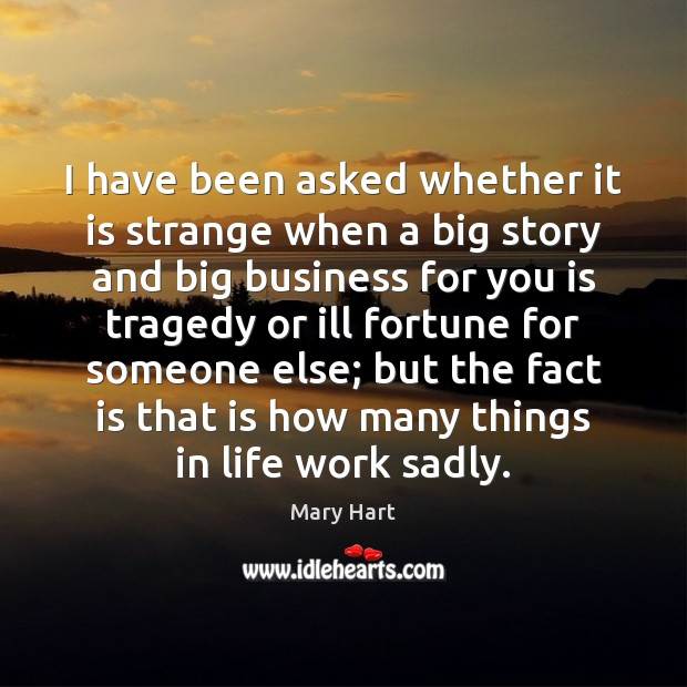 Image, I have been asked whether it is strange when a big story