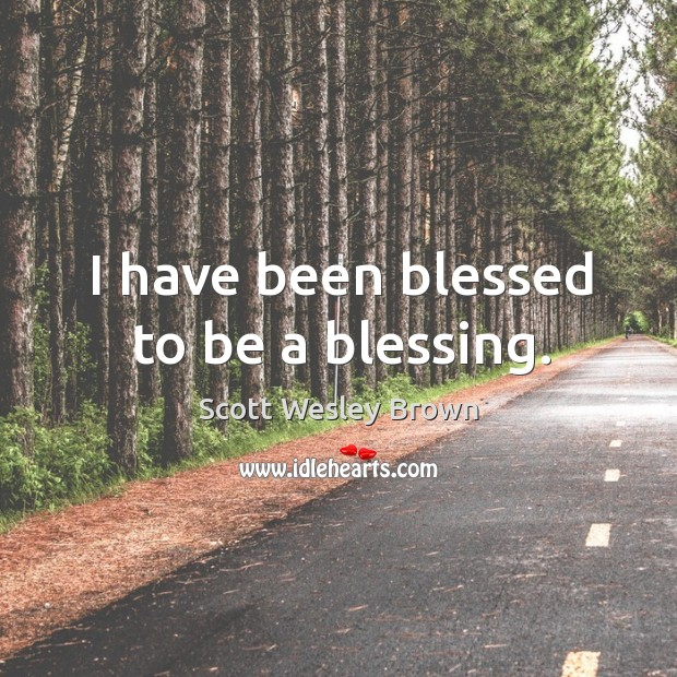 I have been blessed to be a blessing. Image