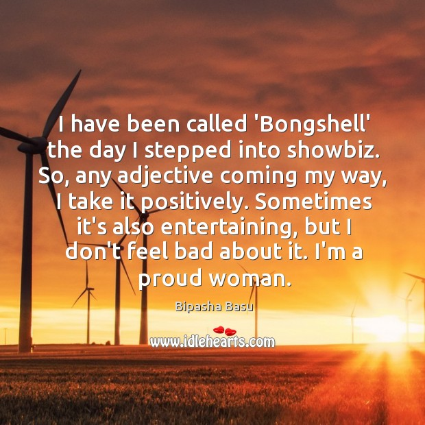 I have been called 'Bongshell' the day I stepped into showbiz. So, Bipasha Basu Picture Quote