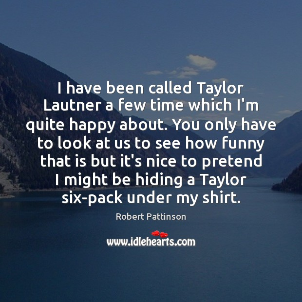 I have been called Taylor Lautner a few time which I'm quite Robert Pattinson Picture Quote