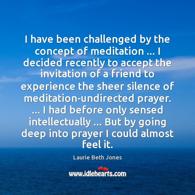 I have been challenged by the concept of meditation … I decided recently Laurie Beth Jones Picture Quote