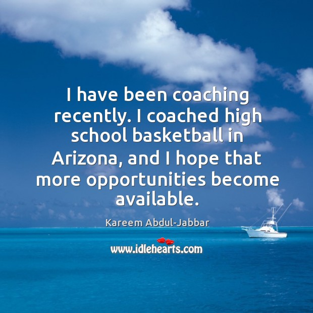 I have been coaching recently. I coached high school basketball in arizona, and I hope that more opportunities become available. Image
