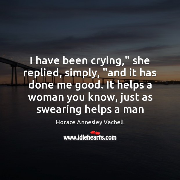 """I have been crying,"""" she replied, simply, """"and it has done me Image"""