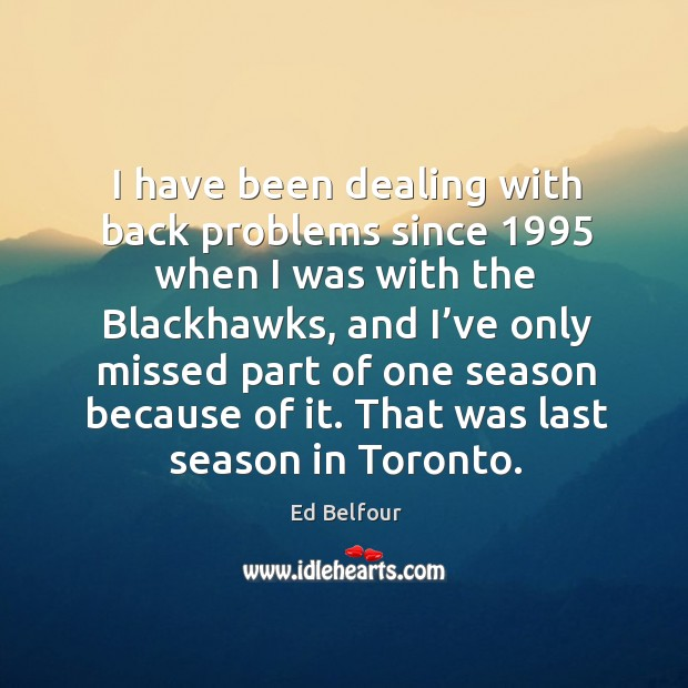 I have been dealing with back problems since 1995 when I was with the blackhawks Image