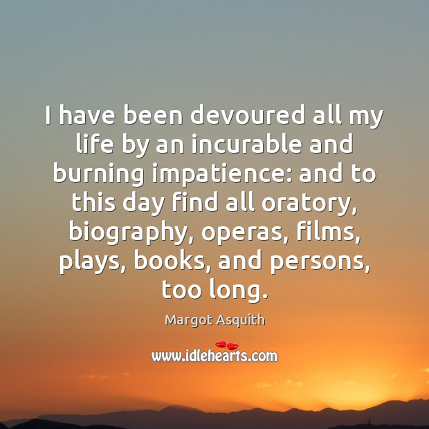 I have been devoured all my life by an incurable and burning Margot Asquith Picture Quote