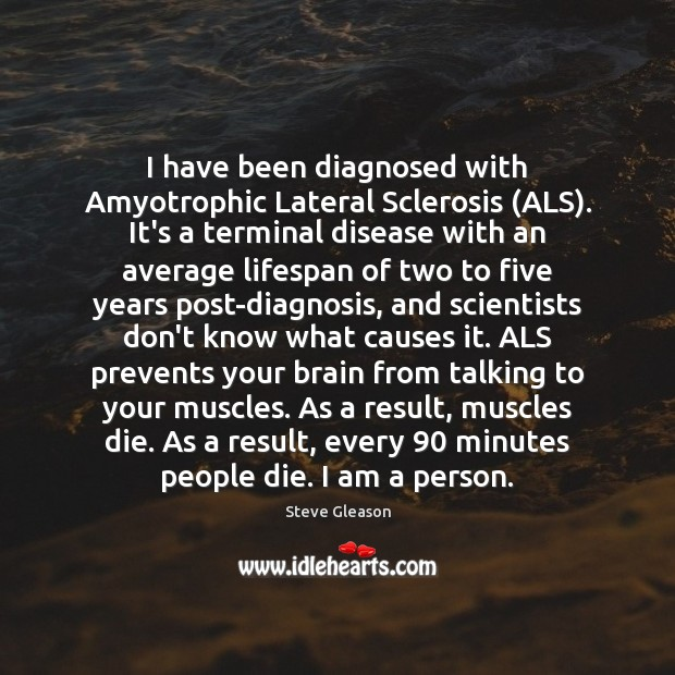 I have been diagnosed with Amyotrophic Lateral Sclerosis (ALS). It's a terminal Image