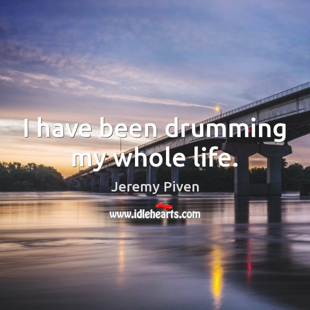 I have been drumming my whole life. Image