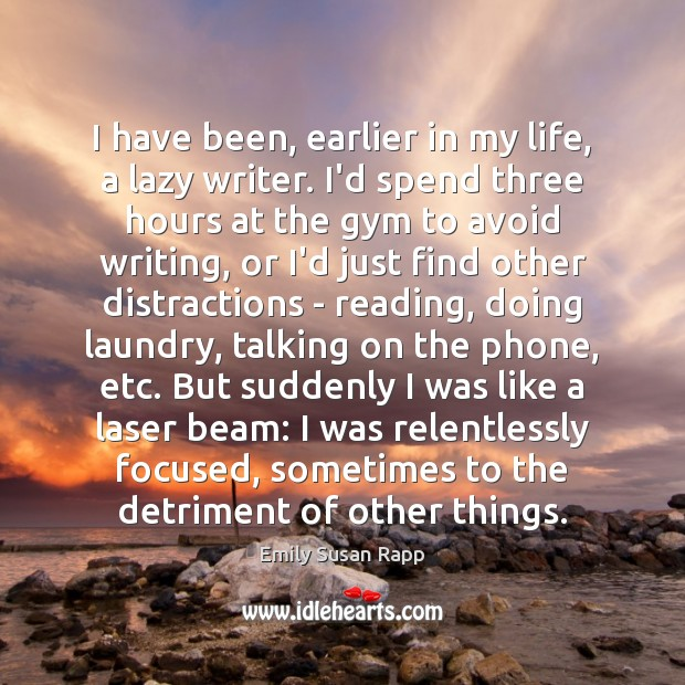 I have been, earlier in my life, a lazy writer. I'd spend Emily Susan Rapp Picture Quote